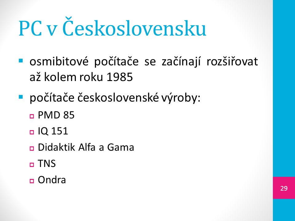 PC v Československu osmibitové počítače se začínají rozšiřovat až kolem roku 1985. počítače československé výroby: