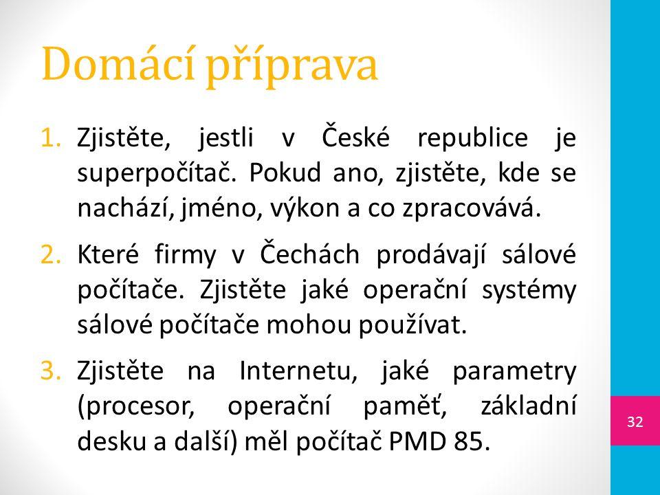 Domácí příprava Zjistěte, jestli v České republice je superpočítač. Pokud ano, zjistěte, kde se nachází, jméno, výkon a co zpracovává.
