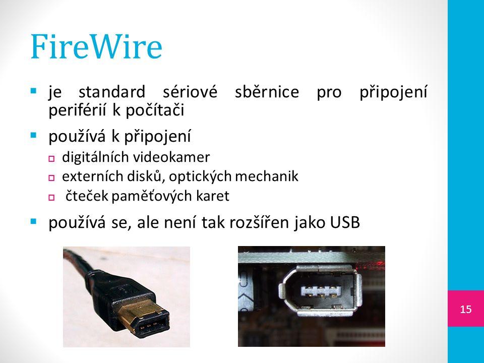FireWire je standard sériové sběrnice pro připojení periférií k počítači. používá k připojení. digitálních videokamer.