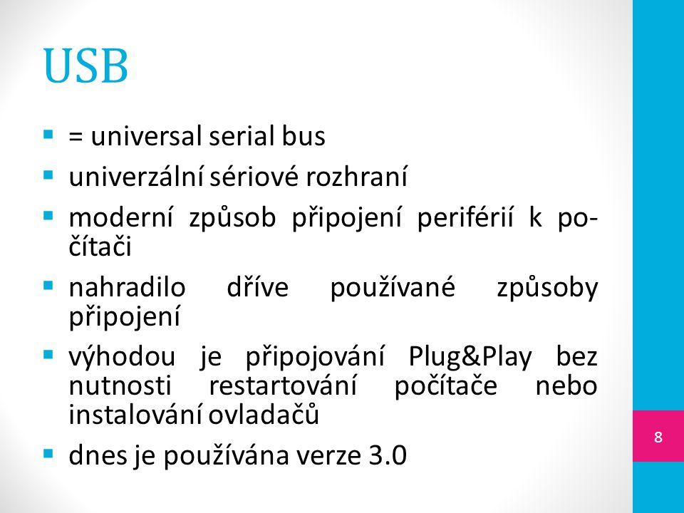 USB = universal serial bus univerzální sériové rozhraní