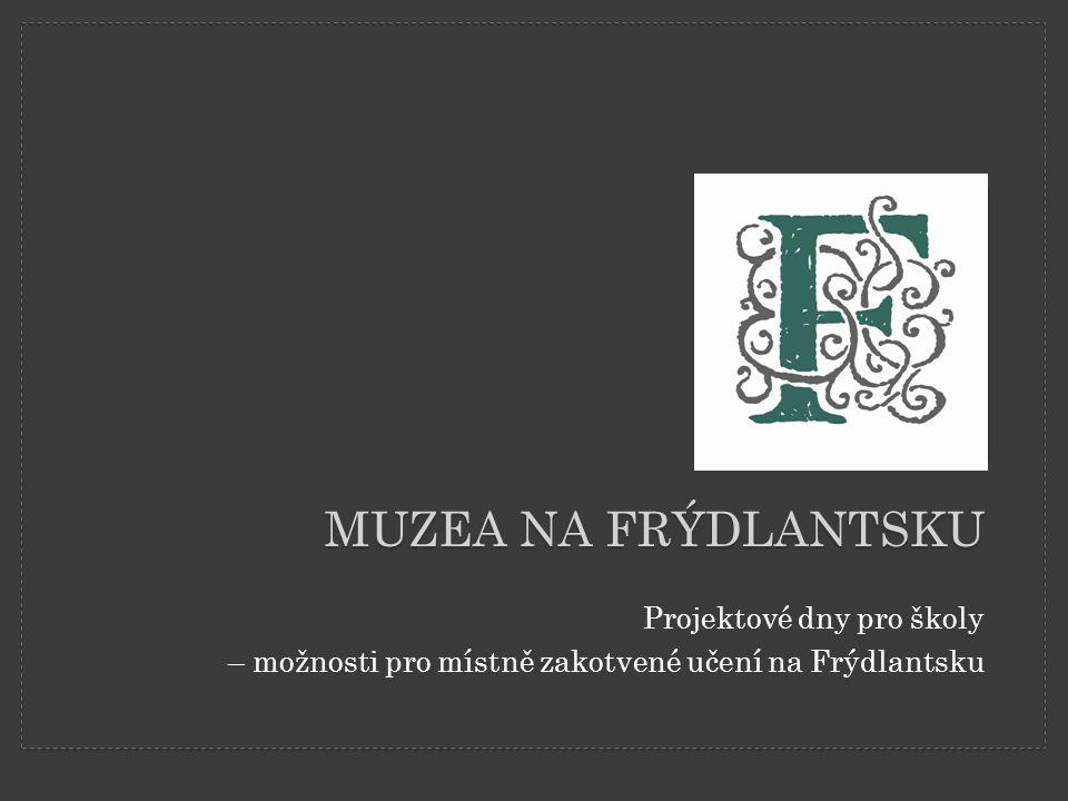 MUZEA NA FRÝDLANTSKU Projektové dny pro školy