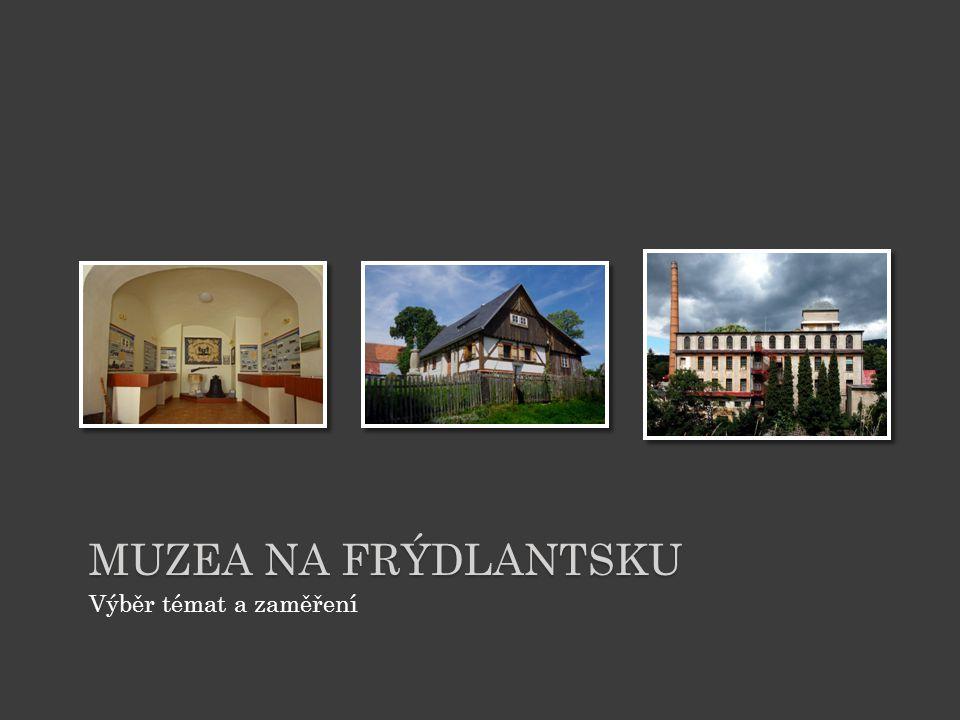 Muzea na frýdlantsku Výběr témat a zaměření