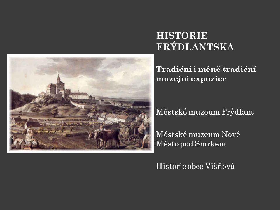 HISTORIE FRÝDLANTSKA Tradiční i méně tradiční muzejní expozice