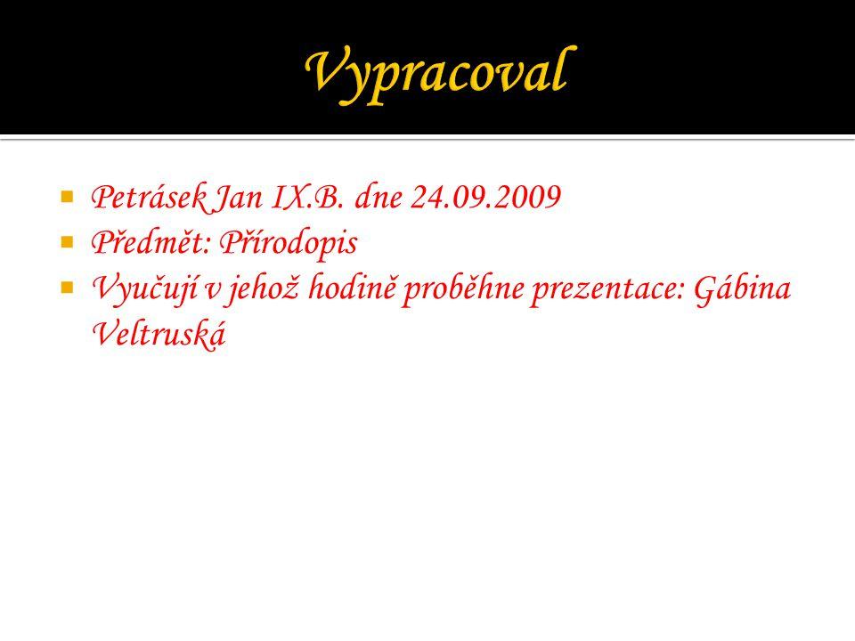 Vypracoval Petrásek Jan IX.B. dne 24.09.2009 Předmět: Přírodopis