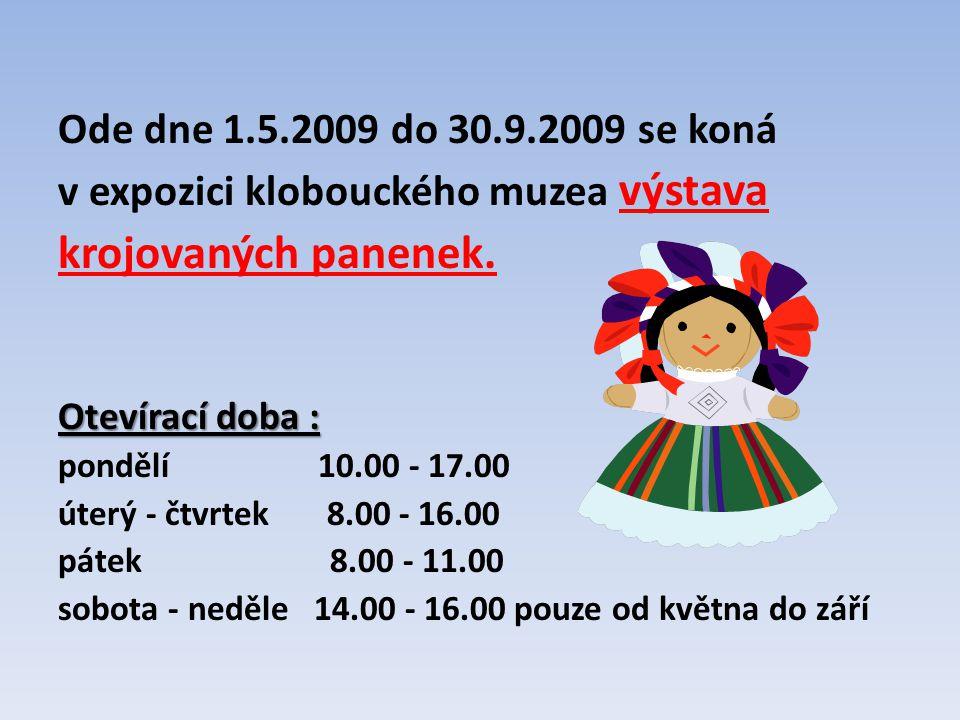 krojovaných panenek. Ode dne 1.5.2009 do 30.9.2009 se koná