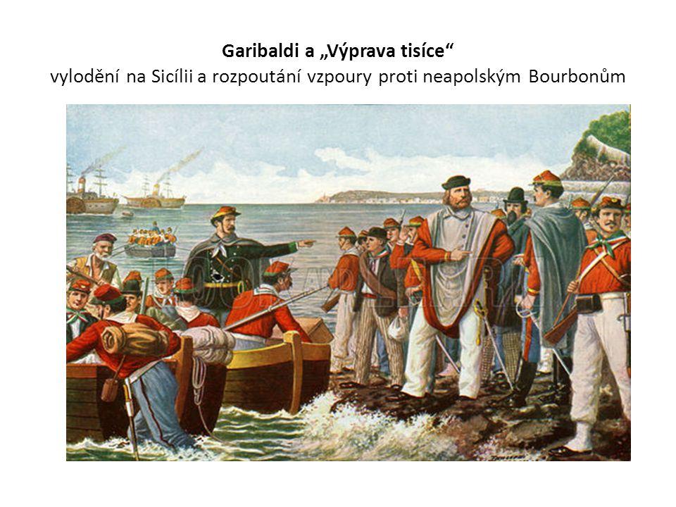 """Garibaldi a """"Výprava tisíce vylodění na Sicílii a rozpoutání vzpoury proti neapolským Bourbonům"""