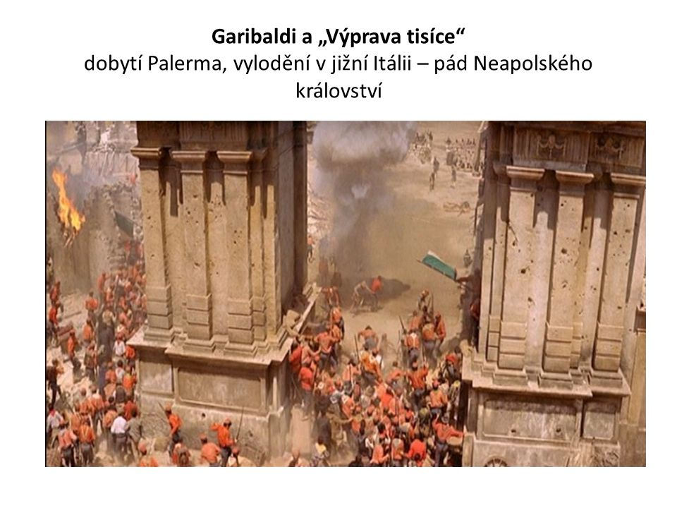 """Garibaldi a """"Výprava tisíce dobytí Palerma, vylodění v jižní Itálii – pád Neapolského království"""