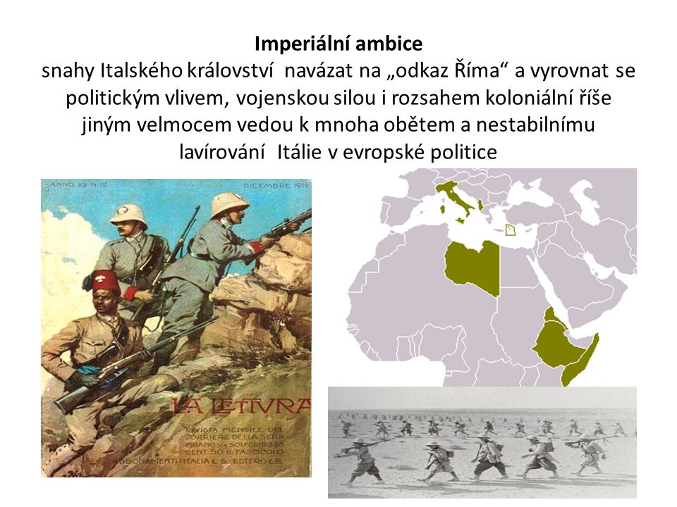 """Imperiální ambice snahy Italského království navázat na """"odkaz Říma a vyrovnat se politickým vlivem, vojenskou silou i rozsahem koloniální říše jiným velmocem vedou k mnoha obětem a nestabilnímu lavírování Itálie v evropské politice"""