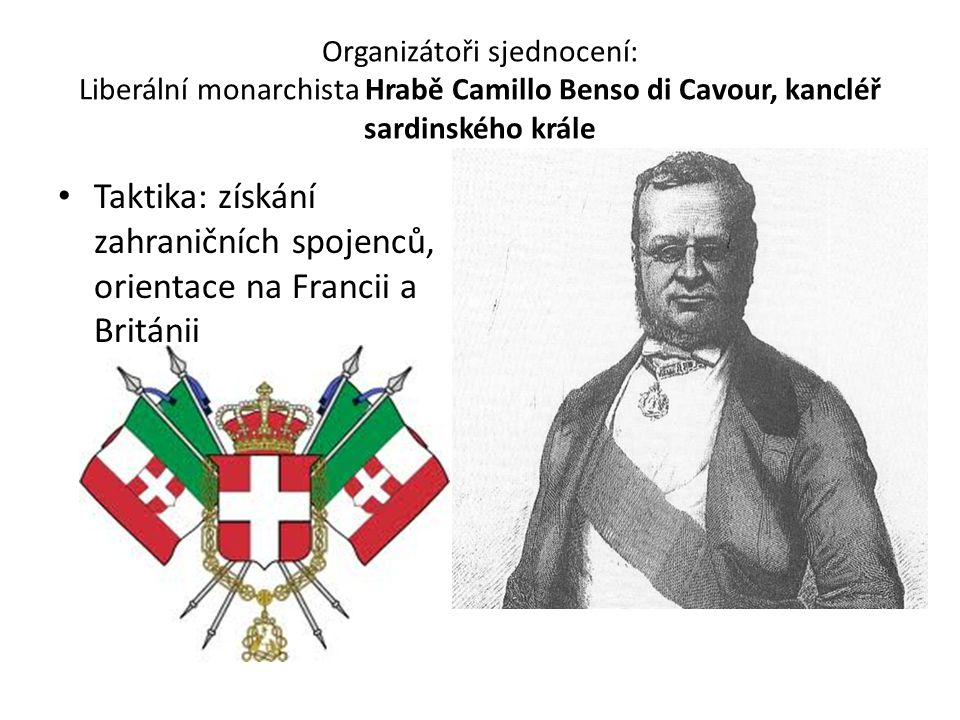 Organizátoři sjednocení: Liberální monarchista Hrabě Camillo Benso di Cavour, kancléř sardinského krále