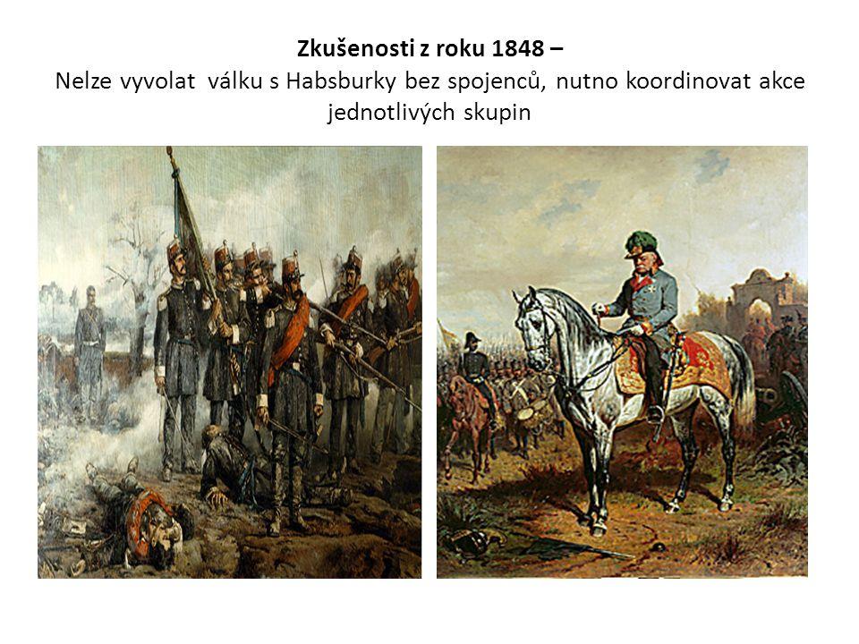 Zkušenosti z roku 1848 – Nelze vyvolat válku s Habsburky bez spojenců, nutno koordinovat akce jednotlivých skupin