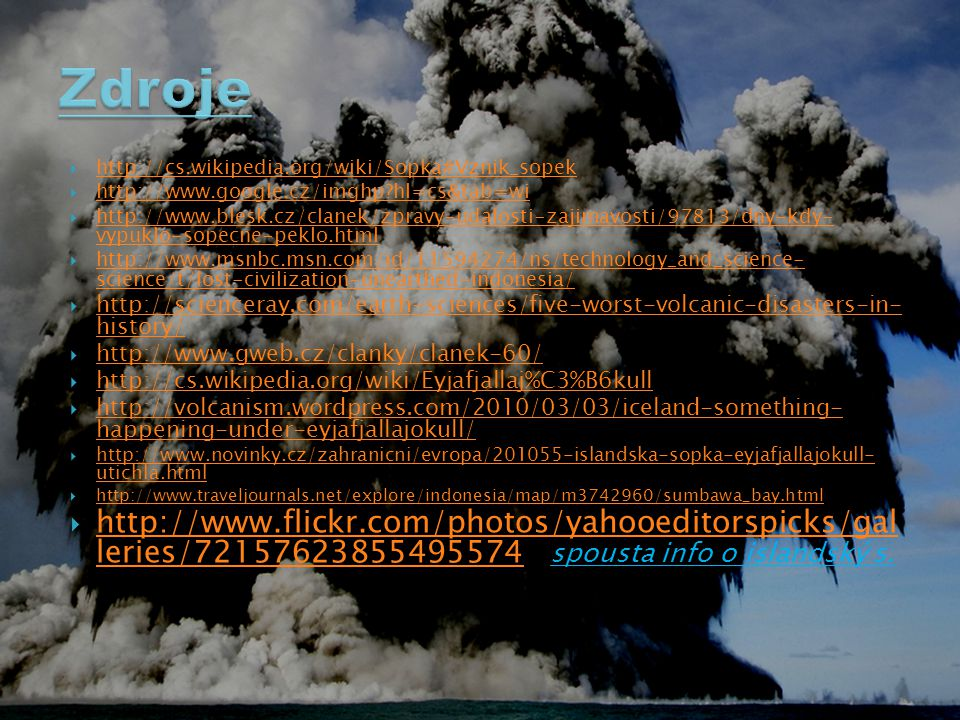 Zdroje http://cs.wikipedia.org/wiki/Sopka#Vznik_sopek. http://www.google.cz/imghp hl=cs&tab=wi.