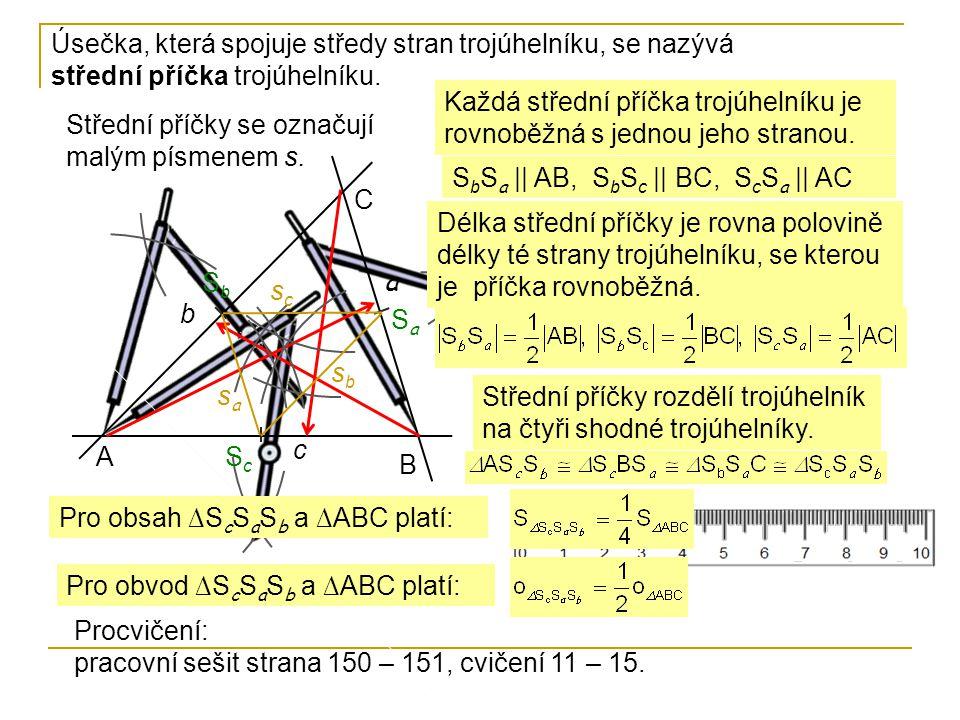 Úsečka, která spojuje středy stran trojúhelníku, se nazývá střední příčka trojúhelníku.