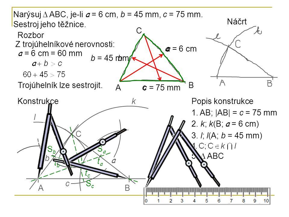 Narýsuj ∆ ABC, je-li a = 6 cm, b = 45 mm, c = 75 mm