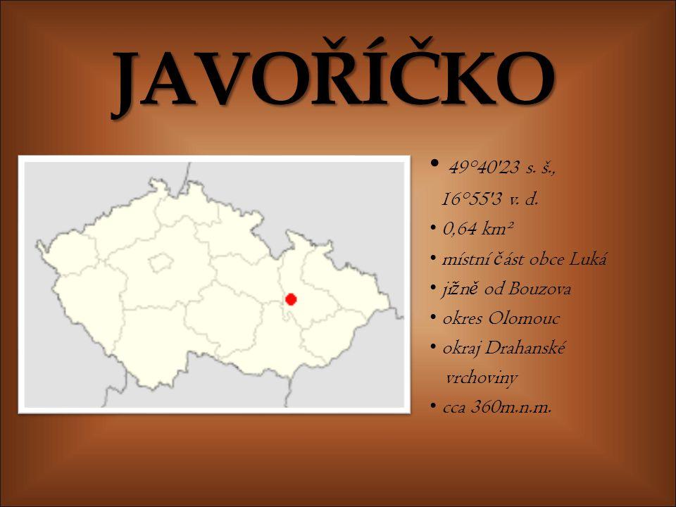 JAVOŘÍČKO 49°40 23 s. š., 16°55 3 v. d. 0,64 km² místní část obce Luká