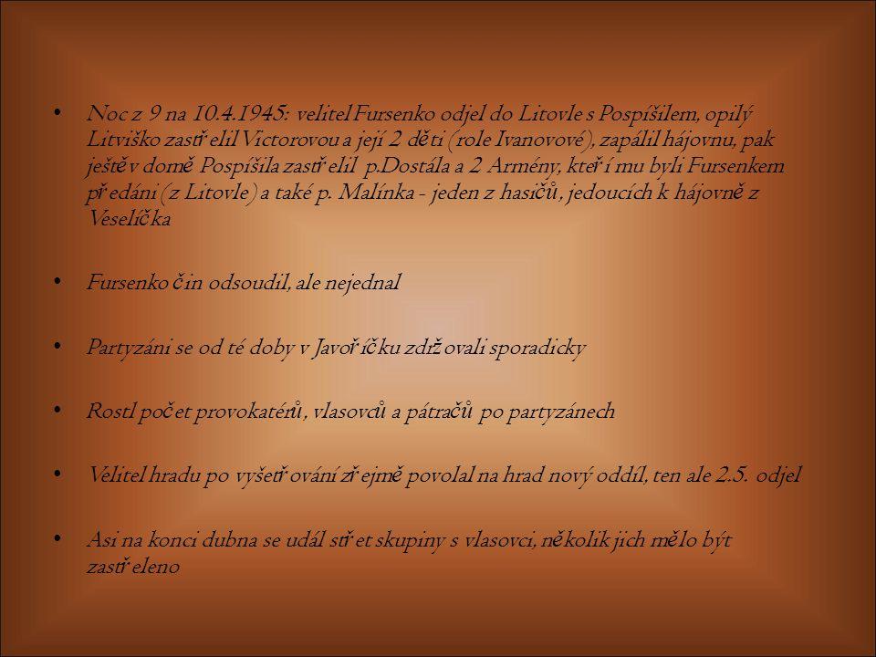 Noc z 9 na 10.4.1945: velitel Fursenko odjel do Litovle s Pospíšilem, opilý Litviško zastřelil Victorovou a její 2 děti (role Ivanovové), zapálil hájovnu, pak ještěv domě Pospíšila zastřelil p.Dostála a 2 Armény, kteří mu byli Fursenkem předáni (z Litovle) a také p. Malínka - jeden z hasičů, jedoucích k hájovně z Veselíčka