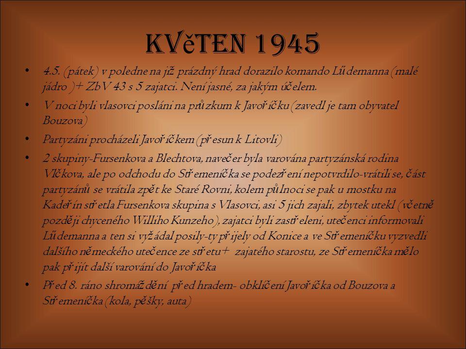 Květen 1945 4.5. (pátek) v poledne na již prázdný hrad dorazilo komando Lűdemanna (malé jádro )+ ZbV 43 s 5 zajatci. Není jasné, za jakým účelem.