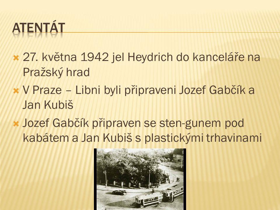 Atentát 27. května 1942 jel Heydrich do kanceláře na Pražský hrad