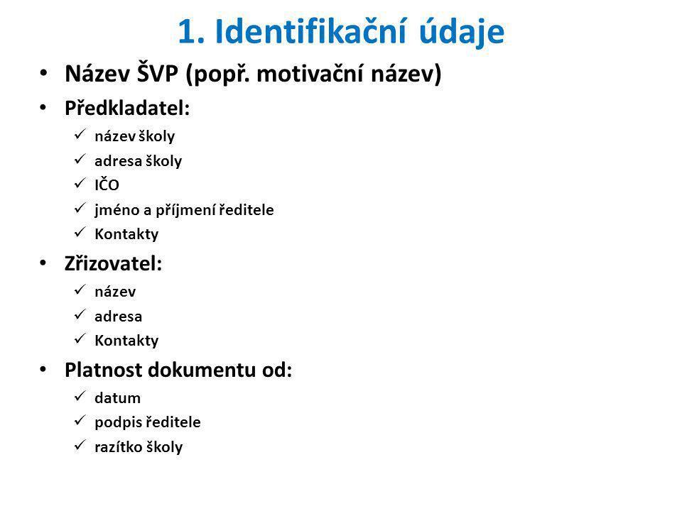 1. Identifikační údaje Název ŠVP (popř. motivační název) Předkladatel: