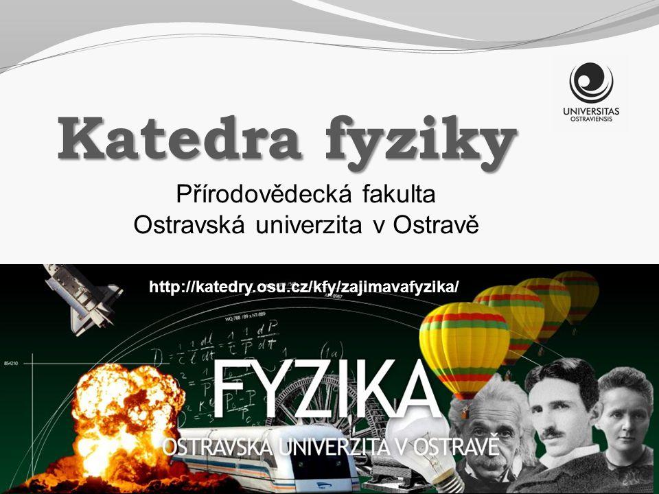 Katedra fyziky Přírodovědecká fakulta Ostravská univerzita v Ostravě
