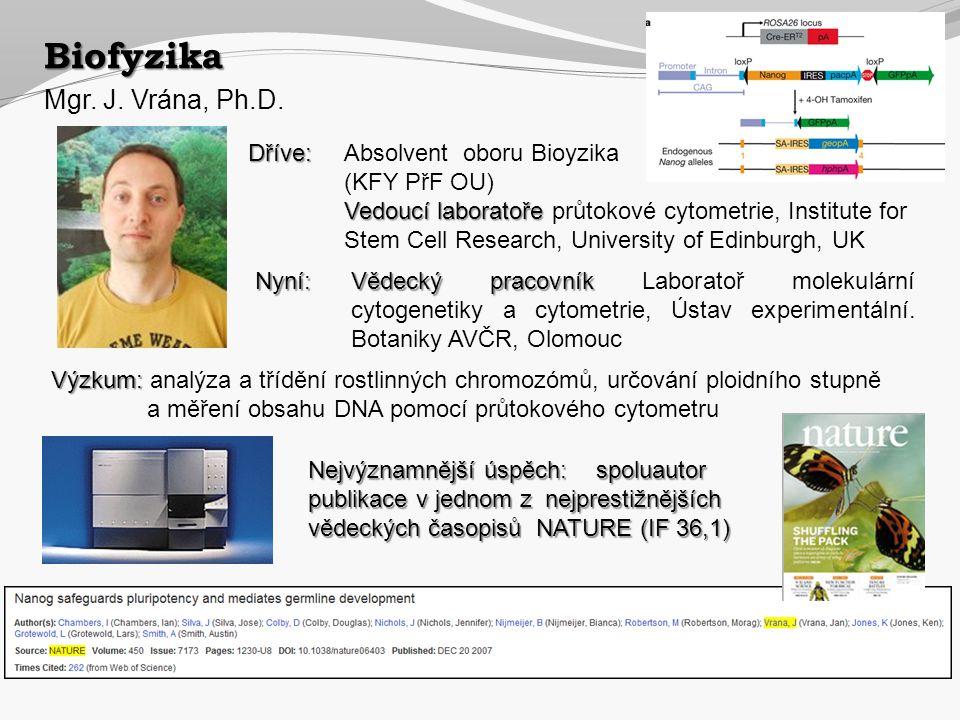 Biofyzika Mgr. J. Vrána, Ph.D. Dříve: Absolvent oboru Bioyzika
