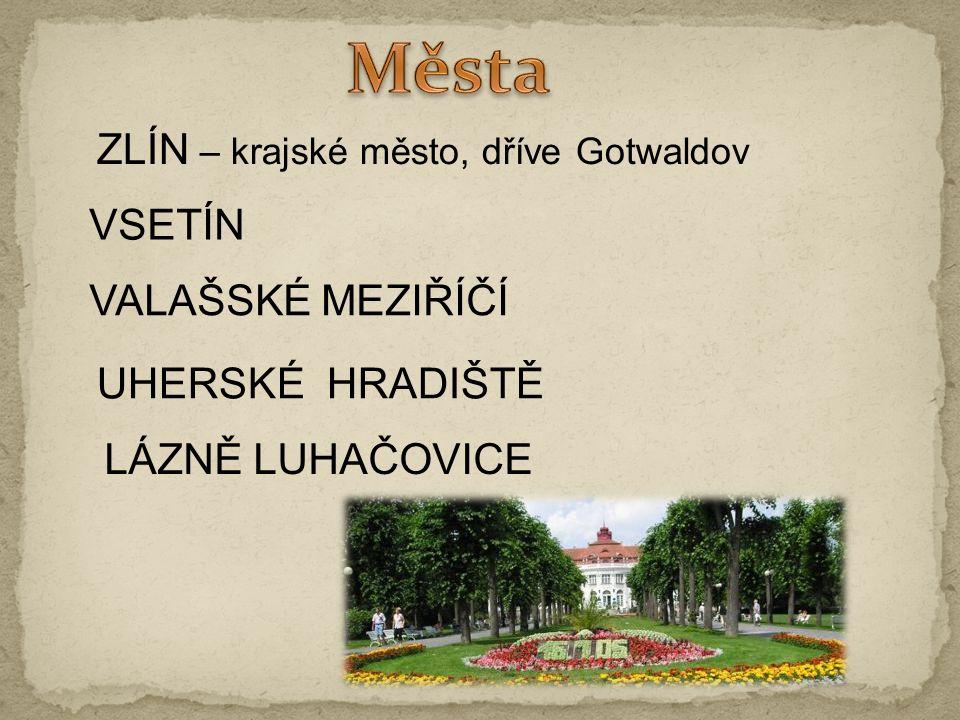 Města ZLÍN – krajské město, dříve Gotwaldov VSETÍN VALAŠSKÉ MEZIŘÍČÍ