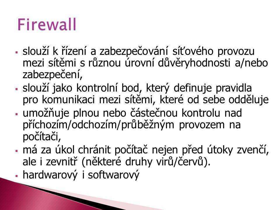 Firewall slouží k řízení a zabezpečování síťového provozu mezi sítěmi s různou úrovní důvěryhodnosti a/nebo zabezpečení,