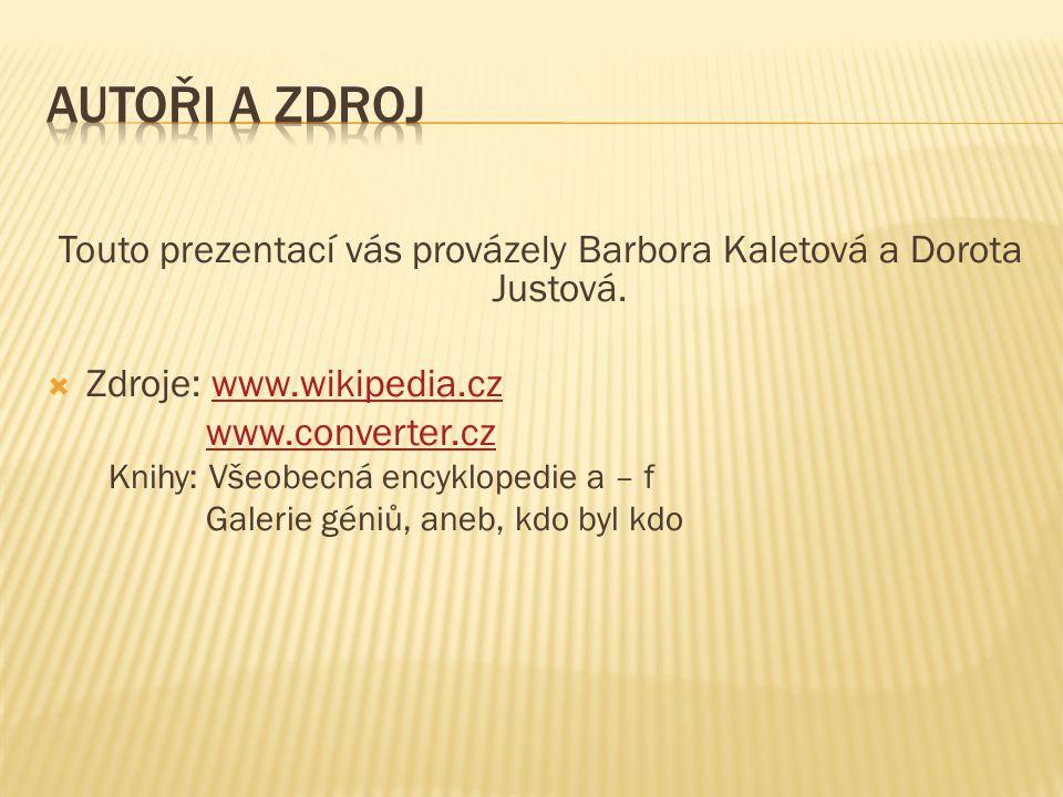 Touto prezentací vás provázely Barbora Kaletová a Dorota Justová.