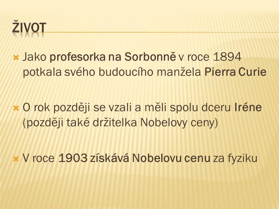 Život Jako profesorka na Sorbonně v roce 1894 potkala svého budoucího manžela Pierra Curie.