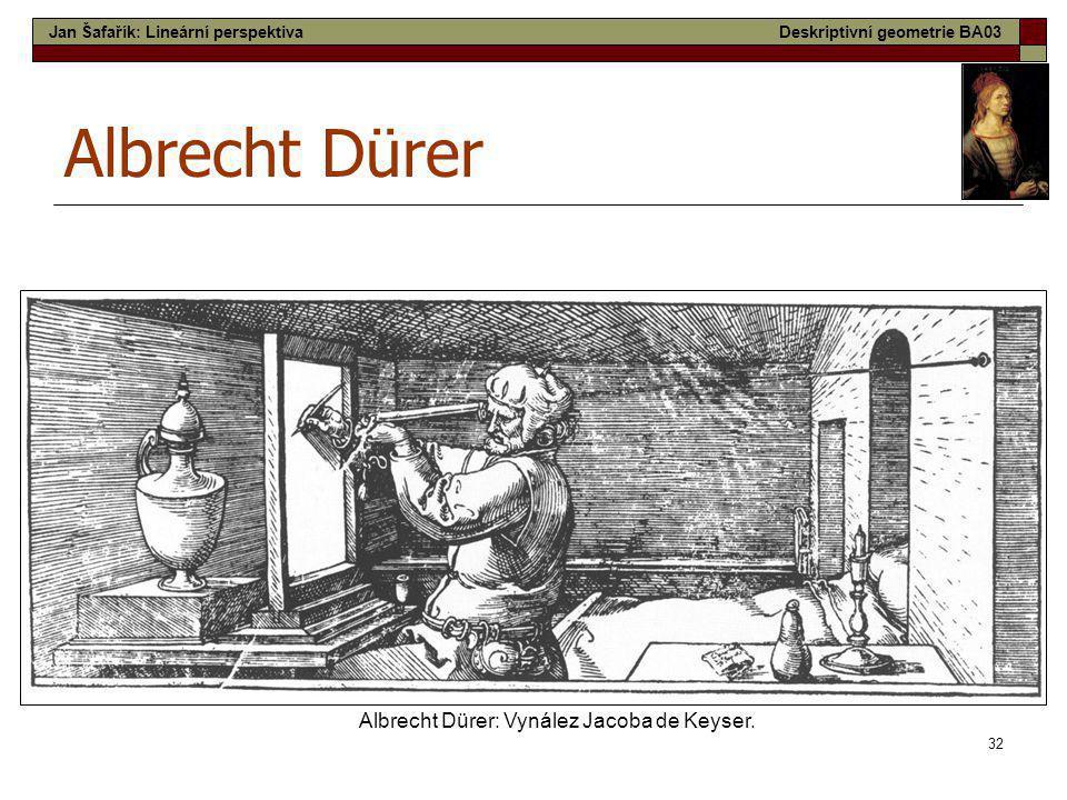 Albrecht Dürer Albrecht Dürer: Vynález Jacoba de Keyser.