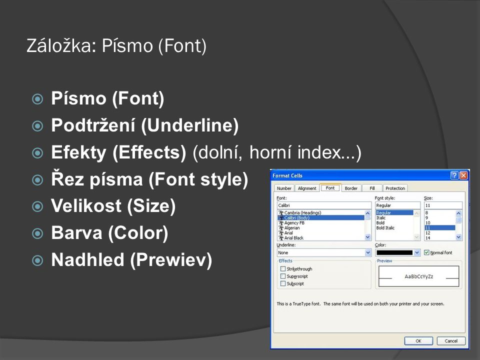 Záložka: Písmo (Font) Písmo (Font) Podtržení (Underline)