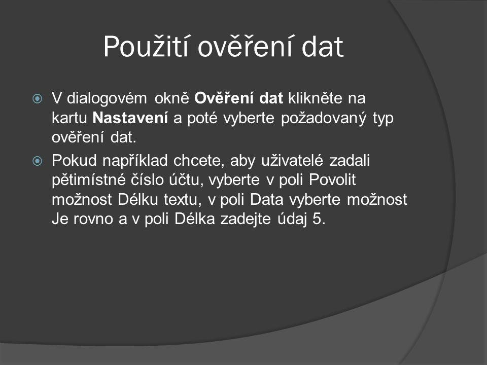 Použití ověření dat V dialogovém okně Ověření dat klikněte na kartu Nastavení a poté vyberte požadovaný typ ověření dat.