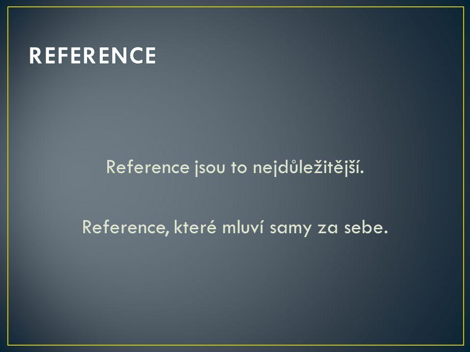 Reference jsou to nejdůležitější. Reference, které mluví samy za sebe.
