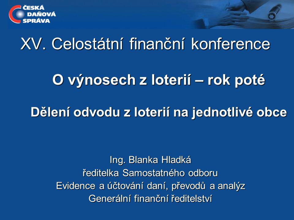 XV. Celostátní finanční konference O výnosech z loterií – rok poté Dělení odvodu z loterií na jednotlivé obce