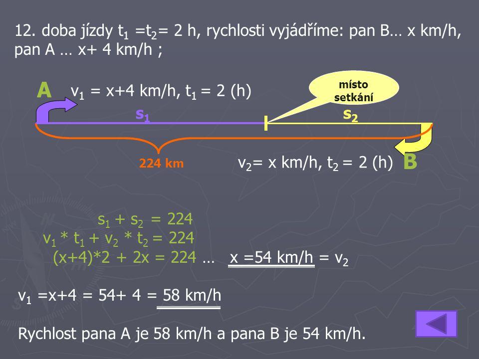 12. doba jízdy t1 =t2= 2 h, rychlosti vyjádříme: pan B… x km/h, pan A … x+ 4 km/h ;