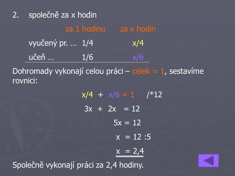2. společně za x hodin za 1 hodinu za x hodin. vyučený pr. … 1/4 x/4. učeň … 1/6 x/6.