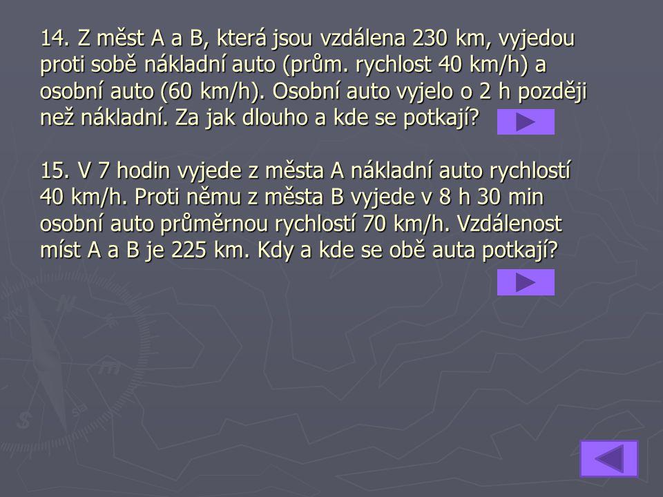 14. Z měst A a B, která jsou vzdálena 230 km, vyjedou proti sobě nákladní auto (prům.