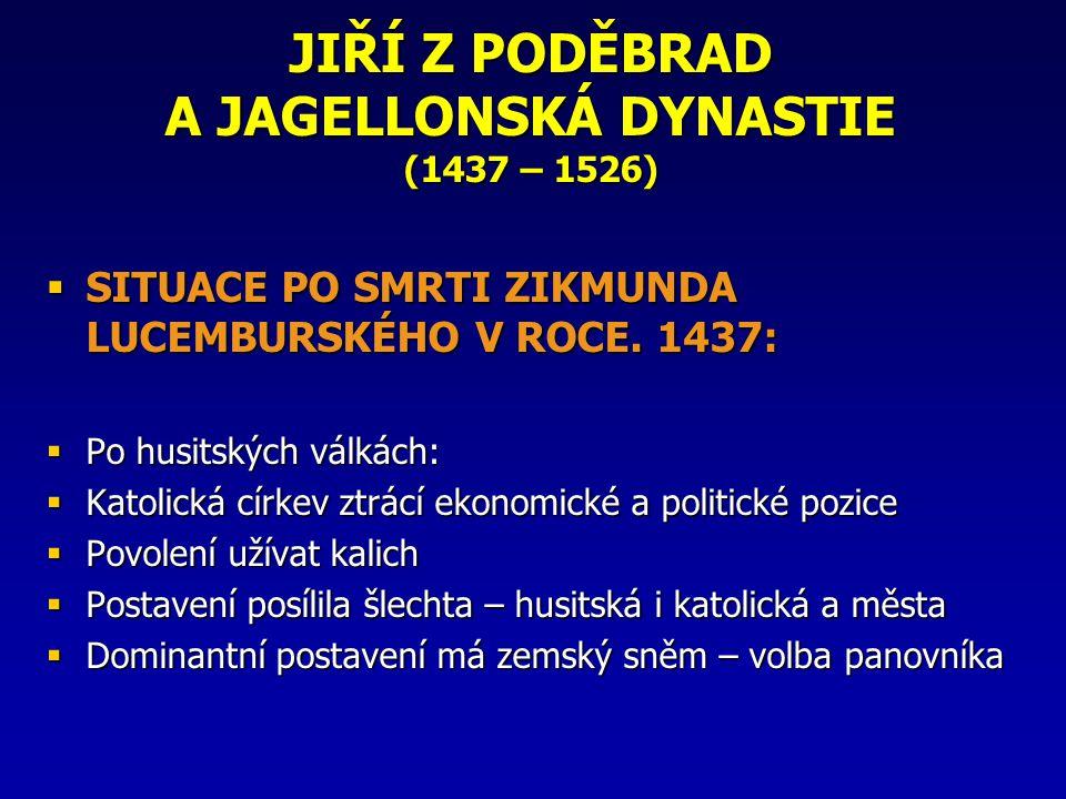 JIŘÍ Z PODĚBRAD A JAGELLONSKÁ DYNASTIE (1437 – 1526)