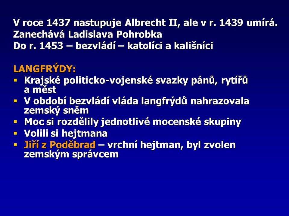 V roce 1437 nastupuje Albrecht II, ale v r. 1439 umírá.