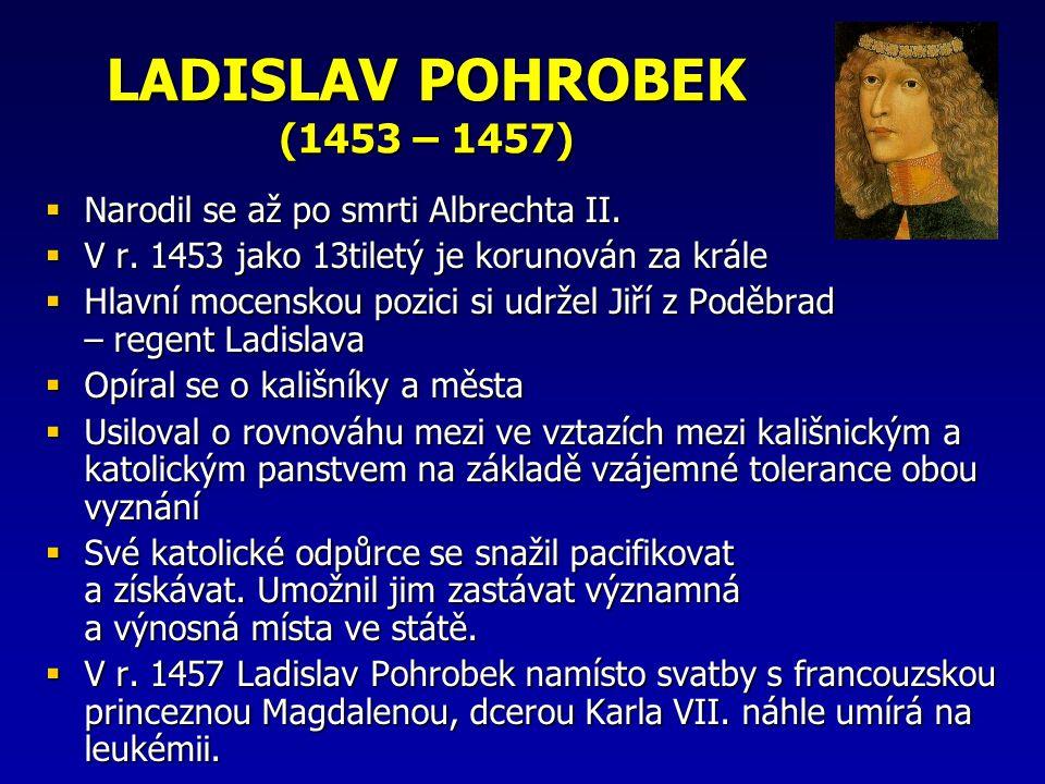 LADISLAV POHROBEK (1453 – 1457) Narodil se až po smrti Albrechta II.