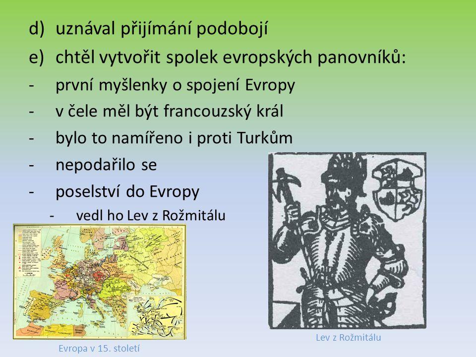 uznával přijímání podobojí chtěl vytvořit spolek evropských panovníků: