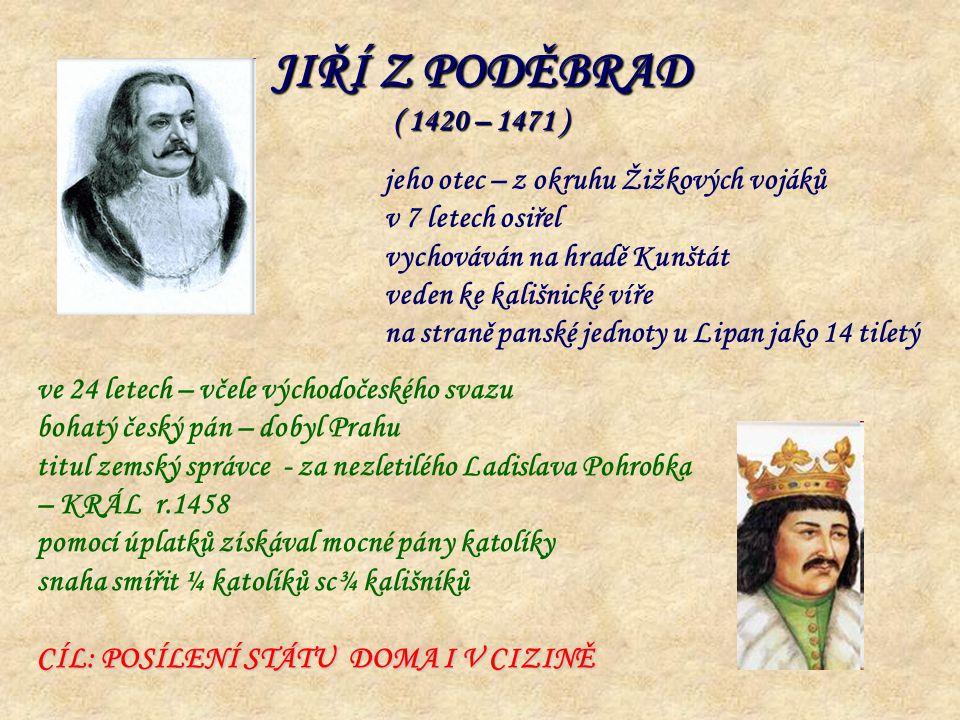 JIŘÍ Z PODĚBRAD ( 1420 – 1471 ) jeho otec – z okruhu Žižkových vojáků