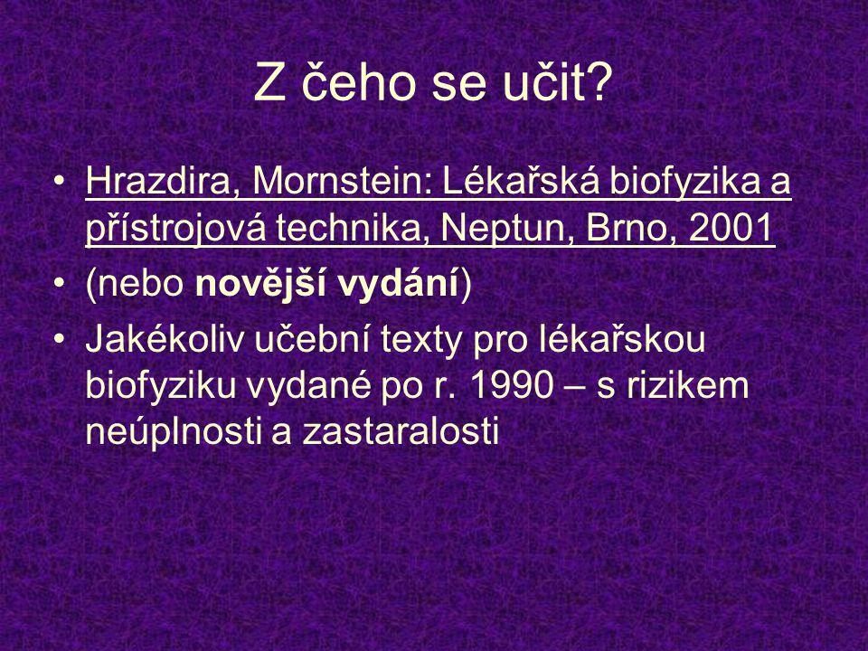 Z čeho se učit Hrazdira, Mornstein: Lékařská biofyzika a přístrojová technika, Neptun, Brno, 2001.