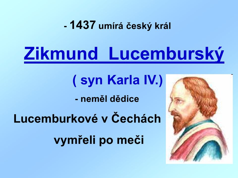 - 1437 umírá český král Zikmund Lucemburský vymřeli po meči