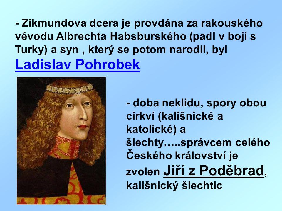 - Zikmundova dcera je provdána za rakouského vévodu Albrechta Habsburského (padl v boji s Turky) a syn , který se potom narodil, byl Ladislav Pohrobek