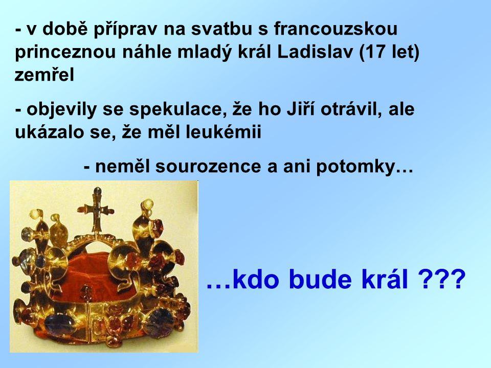 - v době příprav na svatbu s francouzskou princeznou náhle mladý král Ladislav (17 let) zemřel