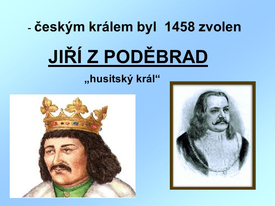 českým králem byl 1458 zvolen