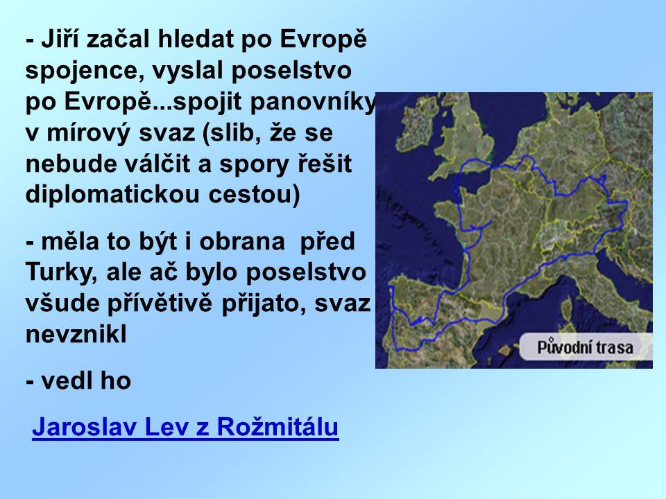 - Jiří začal hledat po Evropě spojence, vyslal poselstvo po Evropě