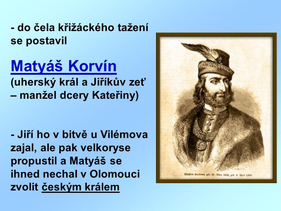 Matyáš Korvín (uherský král a Jiříkův zeť – manžel dcery Kateřiny)
