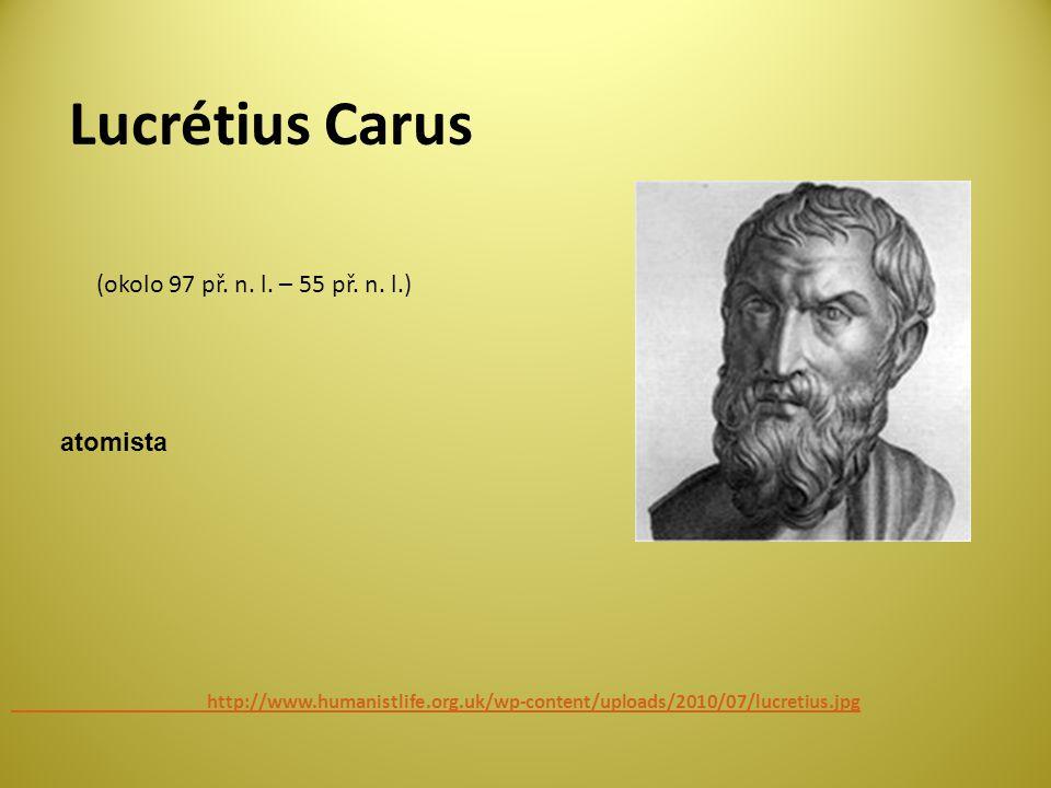 Lucrétius Carus (okolo 97 př. n. l. – 55 př. n. l.) atomista