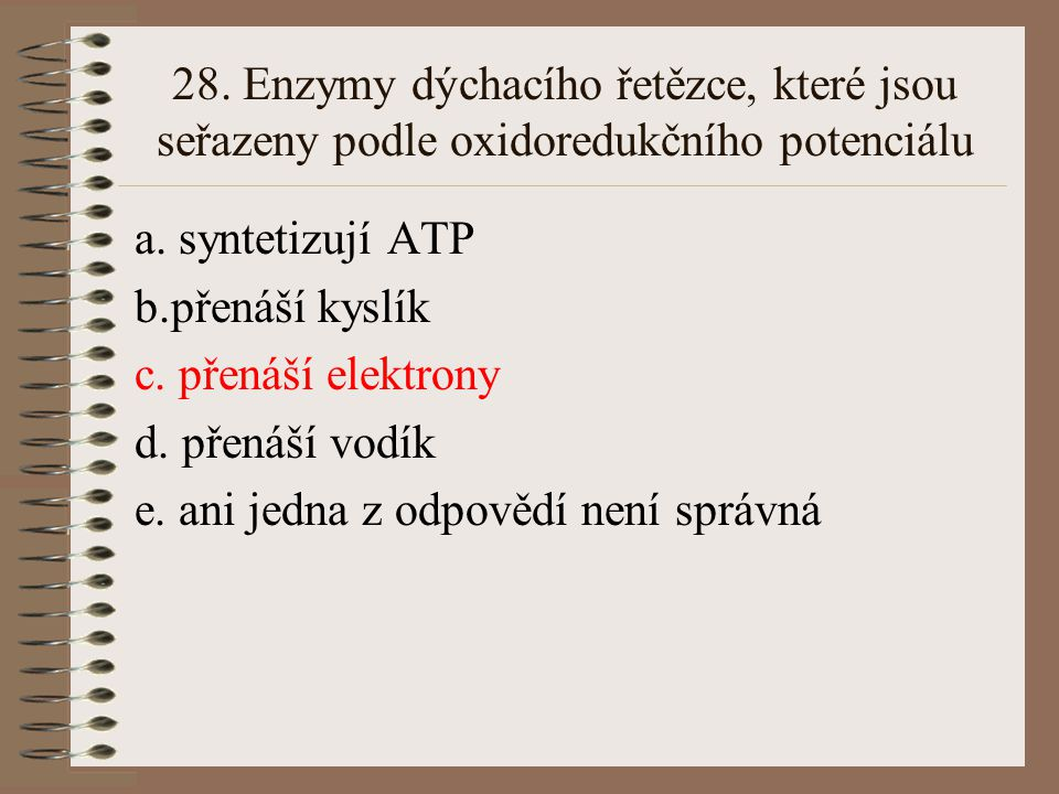 28. Enzymy dýchacího řetězce, které jsou seřazeny podle oxidoredukčního potenciálu